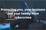 What you need to know about cybercrime risks to you, your business and your family